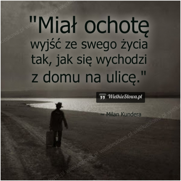 mial_ochote_wyjsc_ze_swego_zycia_