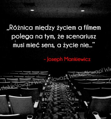 Różnica między życiem a filmem polega na tym…