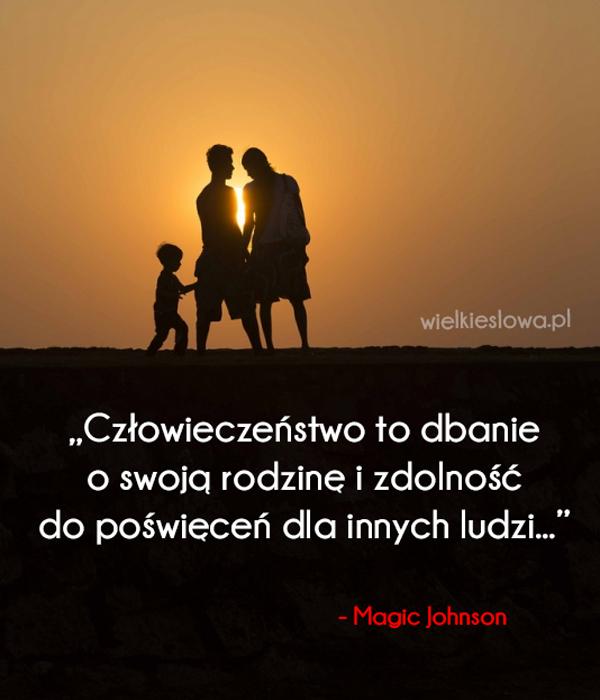 Człowieczeństwo to dbanie o swoją rodzinę...