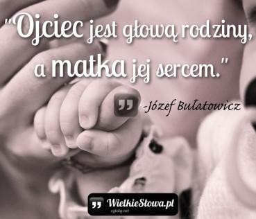 Ojciec jest głową rodziny, a matka…