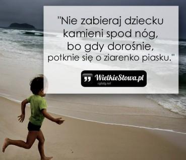 Nie zabieraj dziecku kamieni spod nóg…