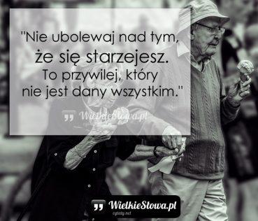 Nie ubolewaj nad tym, że się starzejesz…