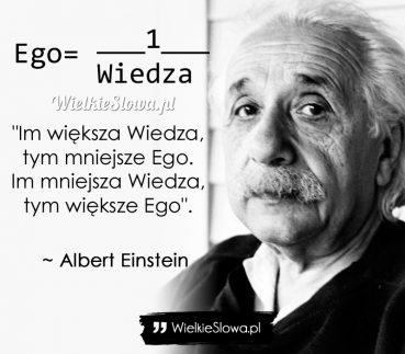 Im większa Wiedza, tym mniejsze Ego…