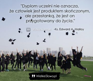 Dyplom uczelni nie oznacza, że człowiek jest…