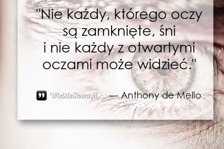 Nie każdy, którego oczy są zamknięte, śni…