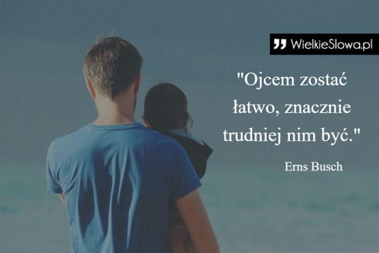 """""""Ojcem zostać łatwo, znacznie trudniej nim być"""