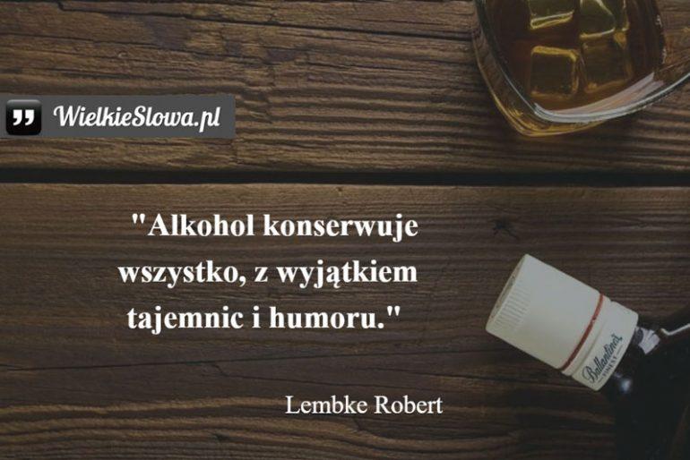 Alkohol konserwuje wszystko