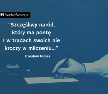 Szczęśliwy naród, który ma poetę I w trudach swoich nie kroczy w milczeniu…