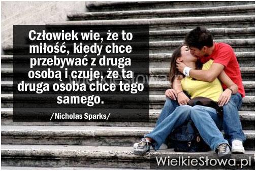 Człowiek wie, że to miłość, kiedy chce przebywać...