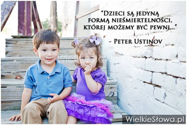 Dzieci są jedyną formą nieśmiertelności...