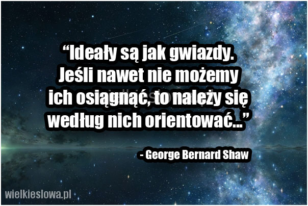 Ideały są jak gwiazdy...