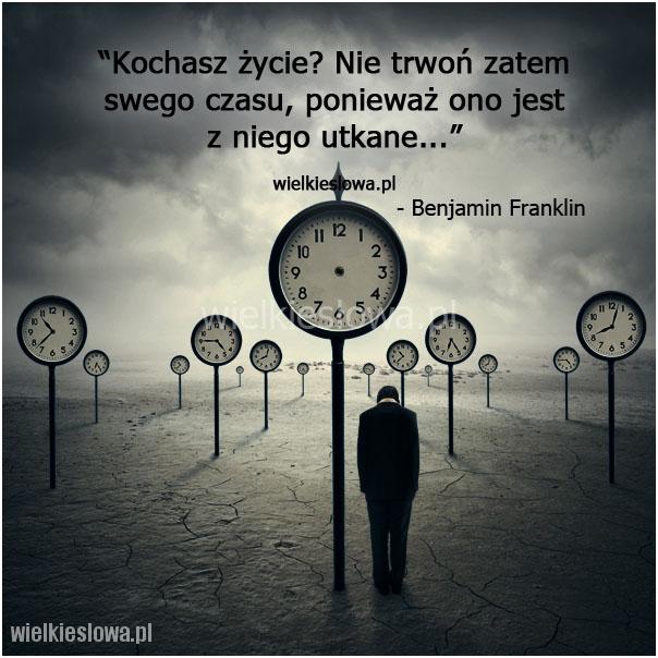 Kochasz życie? Nie trwoń zatem swego czasu...