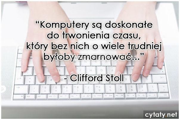 Komputery są doskonałe do trwonienia czasu...