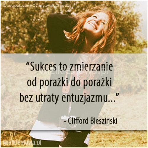 Sukces to zmierzanie od porażki do porażki...