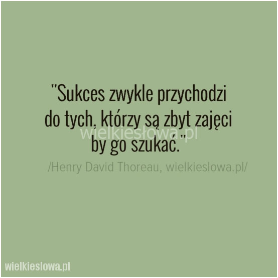 Sukces zwykle przychodzi do tych...