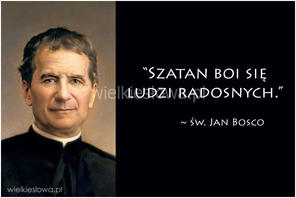 Szatan boi się ludzi radosnych...