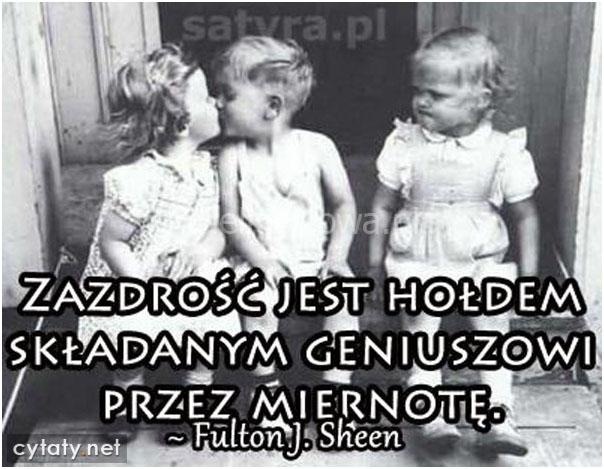 Zazdrość jest hołdem składanym geniuszom...