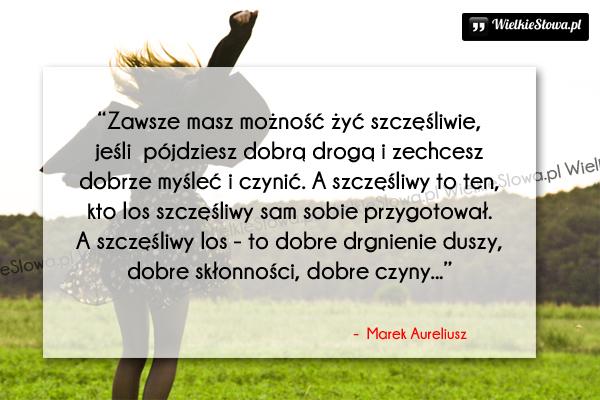 Cytaty o życiu: Zawsze masz możność żyć szczęśliwie...