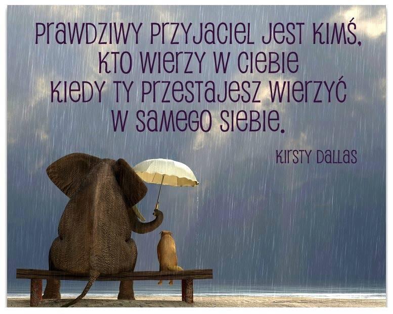 Prawdziwy przyjaciel jest kimś...