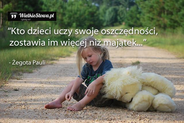 Kto dzieci uczy swoje oszczędności....