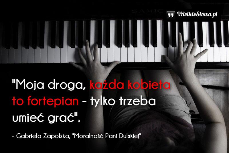 Cytaty o kobiecie: Moja droga, każda kobieta to fortepian...