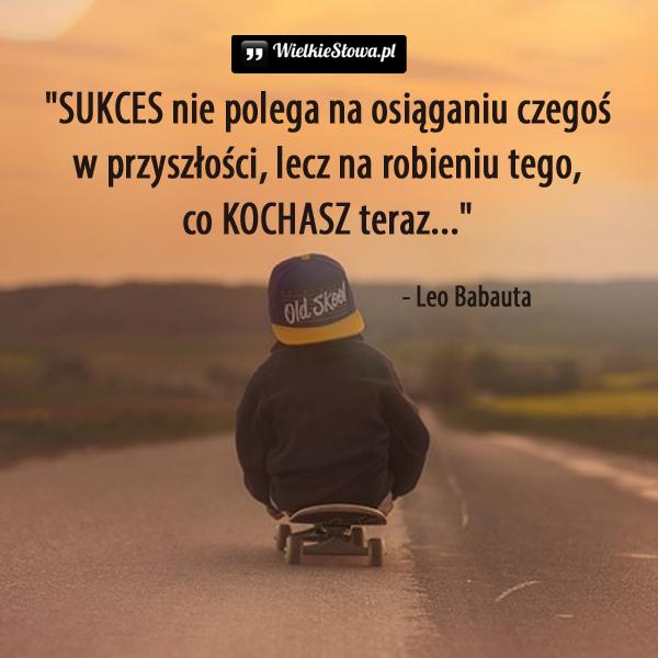 Sukces nie polega na osiąganiu...