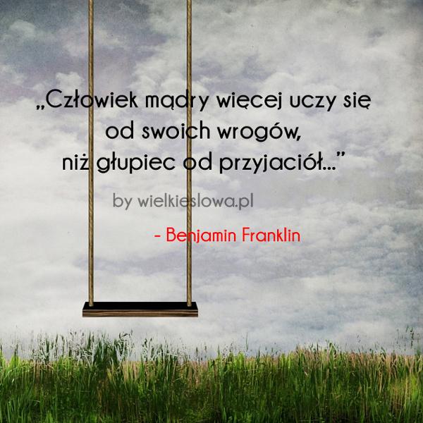 Cytaty o człowieku: Człowiek mądry więcej uczy się ...