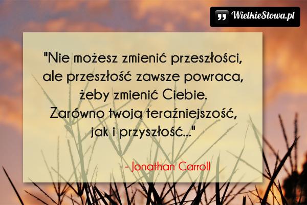 Cytaty o przeszłości, cytaty o zmianach: Nie możesz zmienić przeszłości...