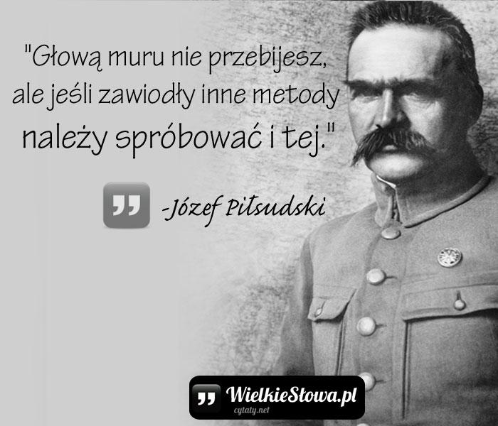 piłsudski cytaty Głową muru nie przebijesz, ale jeśli   WielkieSłowa.pl  piłsudski cytaty