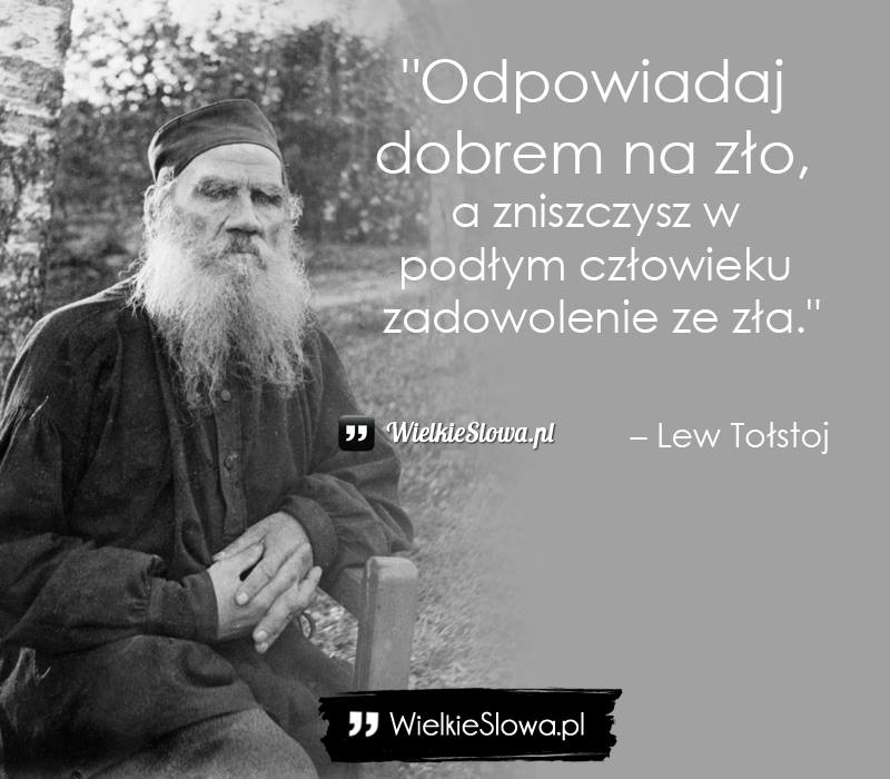 tołstoj cytaty Odpowiadaj dobrem na zło   WielkieSłowa.pl   Najlepsze cytaty w  tołstoj cytaty